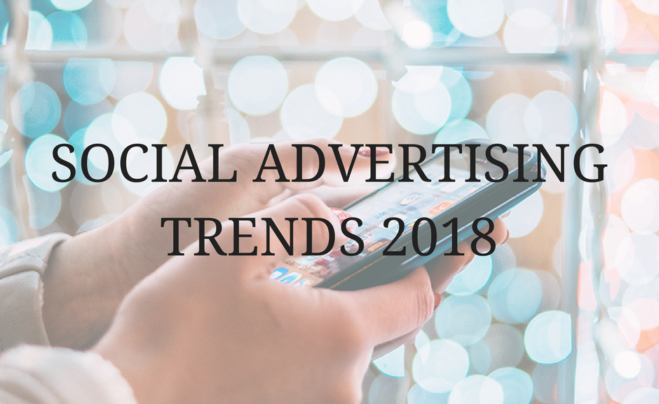 Social advertising trends 2018